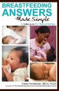 Breastfeeding Answers Made Simple: A Pocket Guide for Helpin - Nancy Mohrbacher