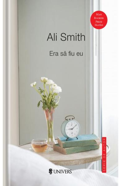 Era sa fiu eu - Ali Smith