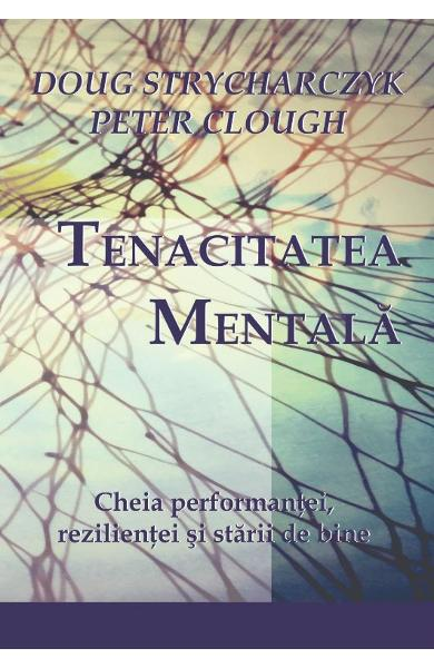 Tenacitatea mentala - Doug Strycharczyk, Peter Clough