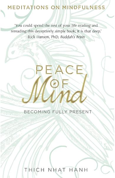 Peace of Mind: Becoming Fully Present - Thich Nhat Hanh