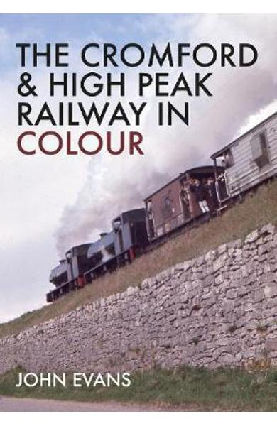 Cromford & High Peak Railway in Colour