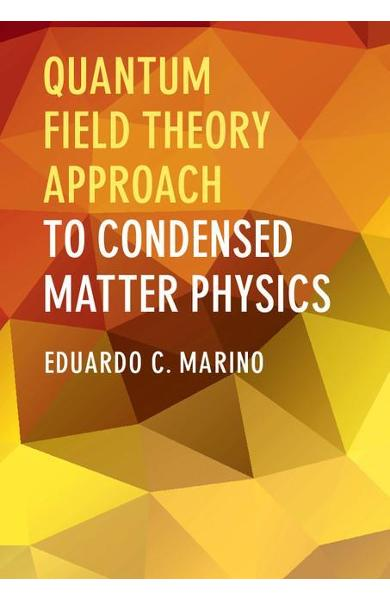 Quantum Field Theory Approach to Condensed Matter Physics
