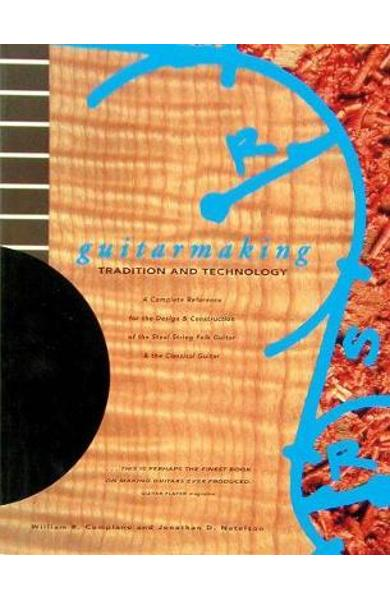 Guitarmaking: Tradition and Technology - William R. Cumpiano, Jonathan D. Natelson
