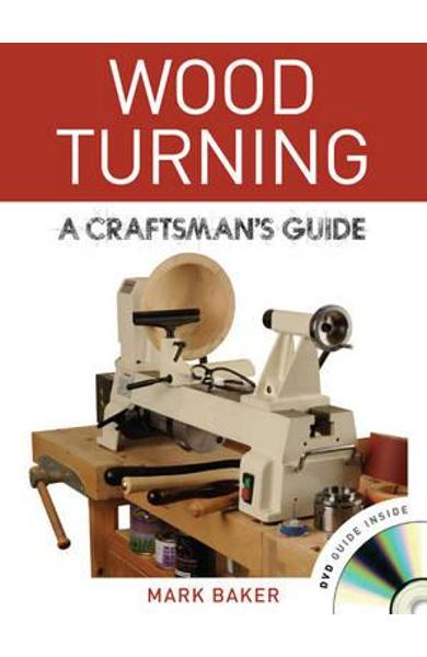 Wood Turning: A Craftsman's Guide - Mark Baker