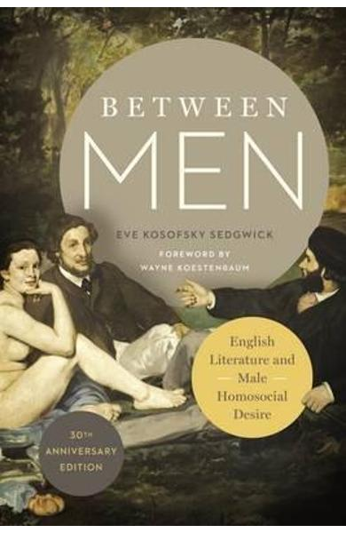 Between Men: English Literature and Male Homosocial Desire - Eve Kosofsky Sedgwick