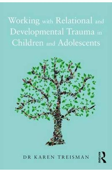 Working with Relational and Developmental Trauma in Children