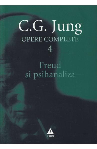 Opere complete 4  - Freud si psihanaliza - C. G. Jung