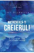 Antreneaza-ti creierul! Ed.2 - Joe Dispenza