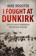 I Fought at Dunkirk - Mike Rossiter