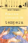 Practica picturii in tempera - Daniel V. Thompson