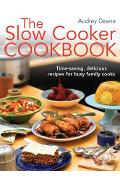 The Slow Cooker Cookbook. Time-Saving Delicious Recipes for Busy Family Cooks - Audrey Deane