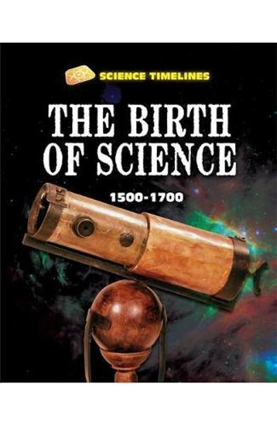 Science Timelines: The Birth of Science: 1500-1700